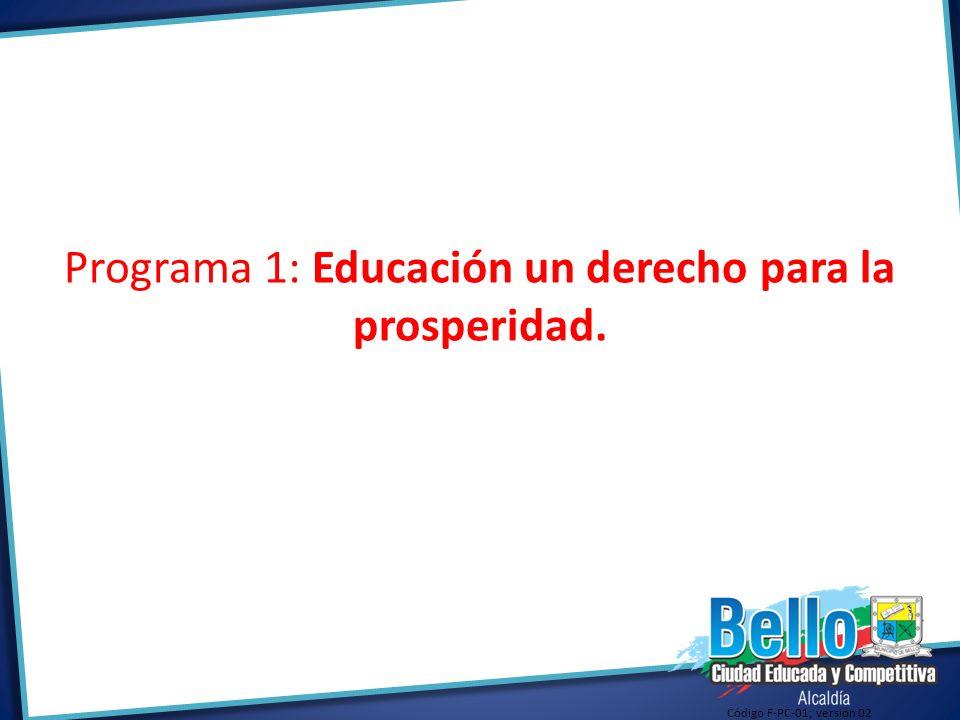 Programa 1: Educación un derecho para la prosperidad. Código F-PC-01; versión 02