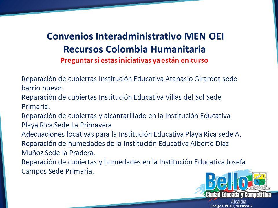 Código F-PC-01; versión 02 Convenios Interadministrativo MEN OEI Recursos Colombia Humanitaria Preguntar si estas iniciativas ya están en curso Repara