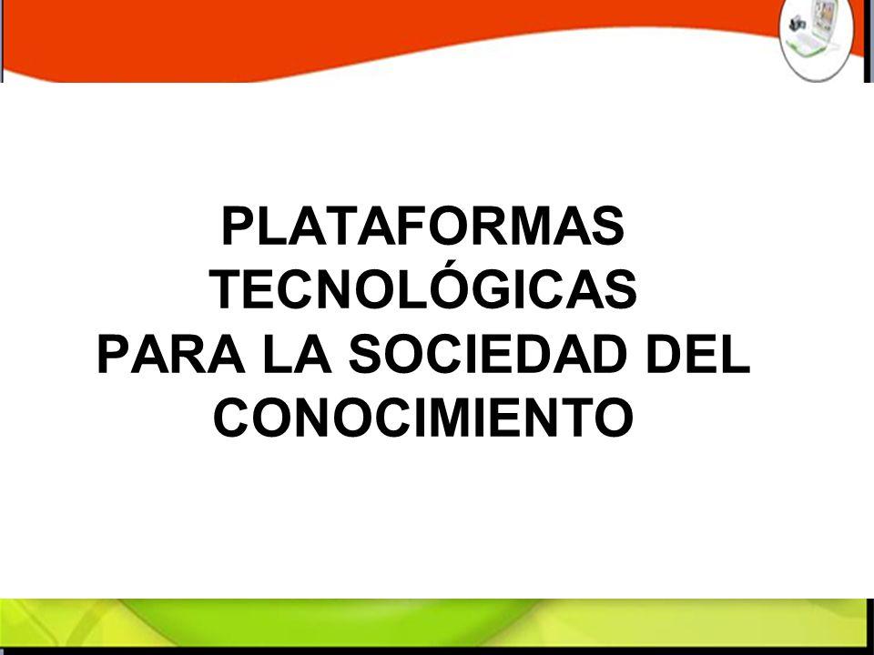PLATAFORMAS TECNOLÓGICAS PARA LA SOCIEDAD DEL CONOCIMIENTO