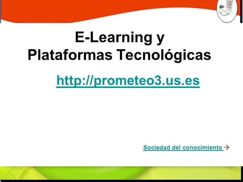 E-Learning y Plataformas Tecnológicas http://prometeo3.us.es Sociedad del conocimiento