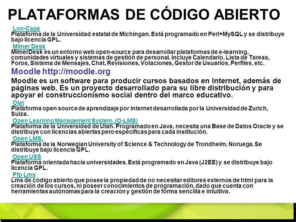 PLATAFORMAS DE CÓDIGO ABIERTO Lon-Capa Plataforma de la Universidad estatal de Michingan. Está programado en Perl+MySQL y se distribuye bajo licencia