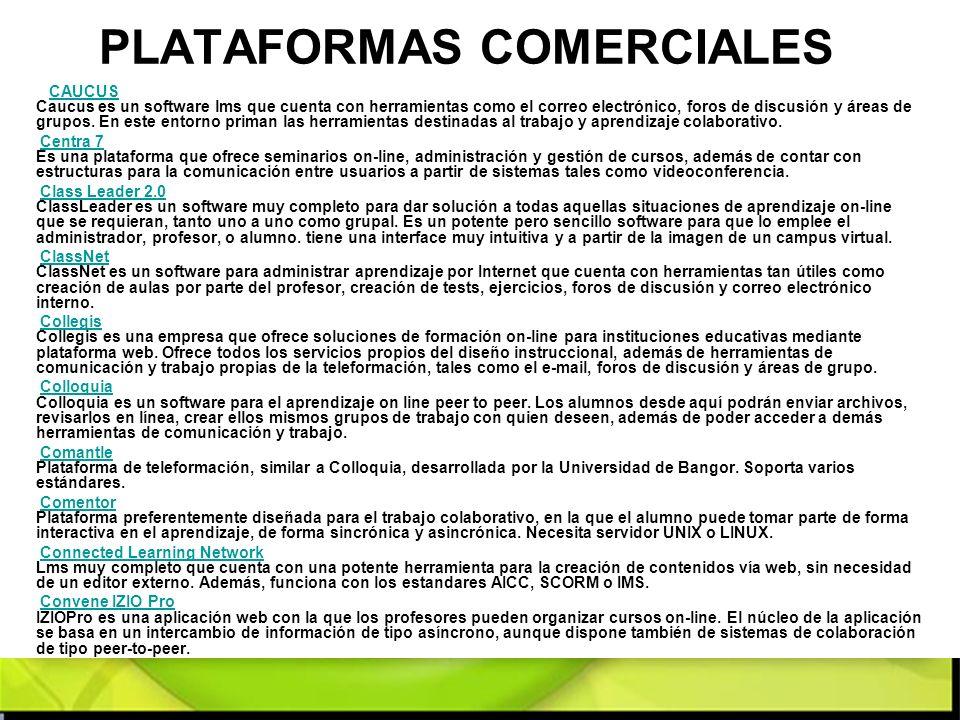 PLATAFORMAS COMERCIALES CAUCUS Caucus es un software lms que cuenta con herramientas como el correo electrónico, foros de discusión y áreas de grupos.