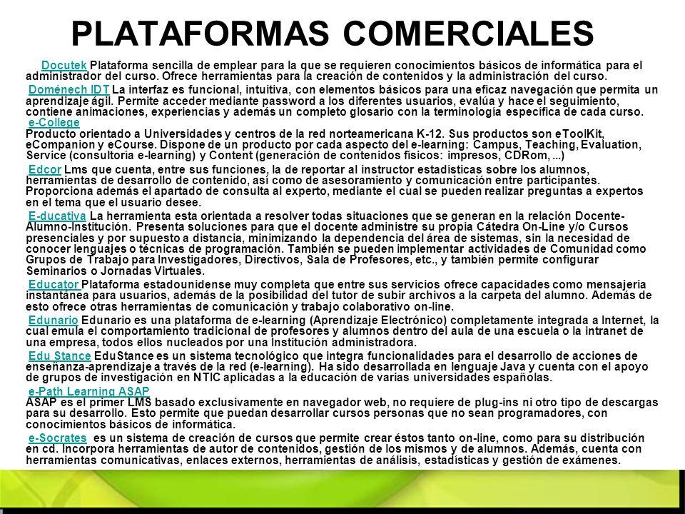 PLATAFORMAS COMERCIALES Docutek Plataforma sencilla de emplear para la que se requieren conocimientos básicos de informática para el administrador del