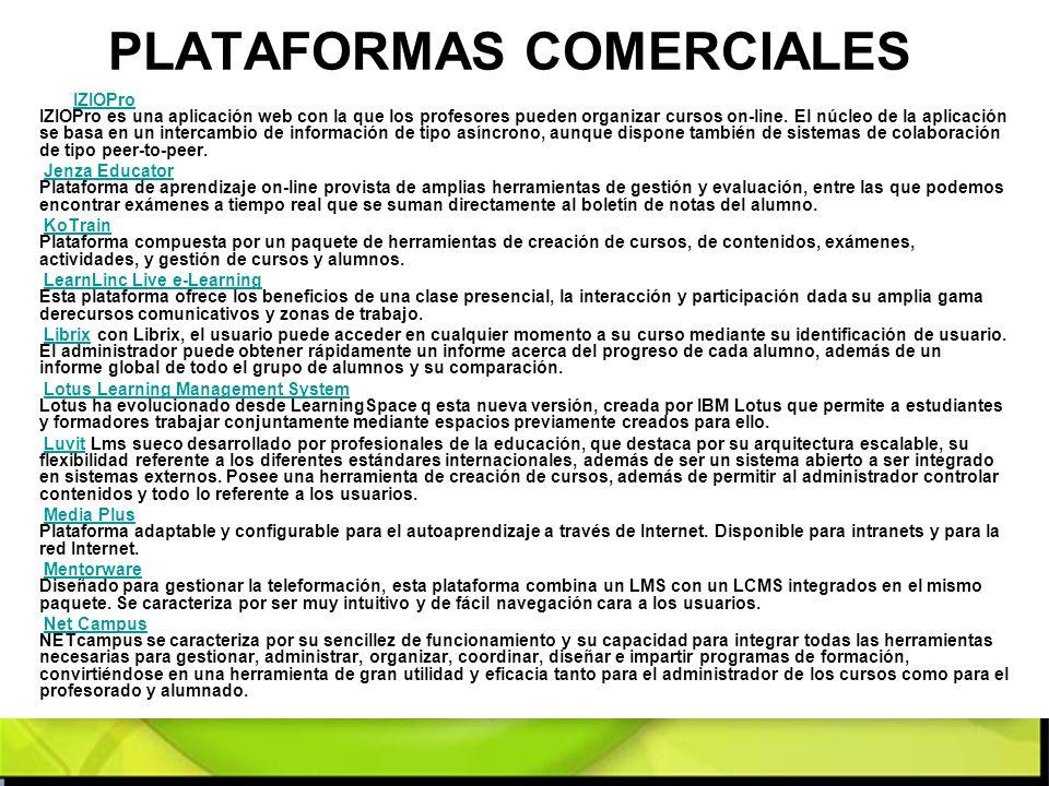 PLATAFORMAS COMERCIALES IZIOPro IZIOPro es una aplicación web con la que los profesores pueden organizar cursos on-line. El núcleo de la aplicación se
