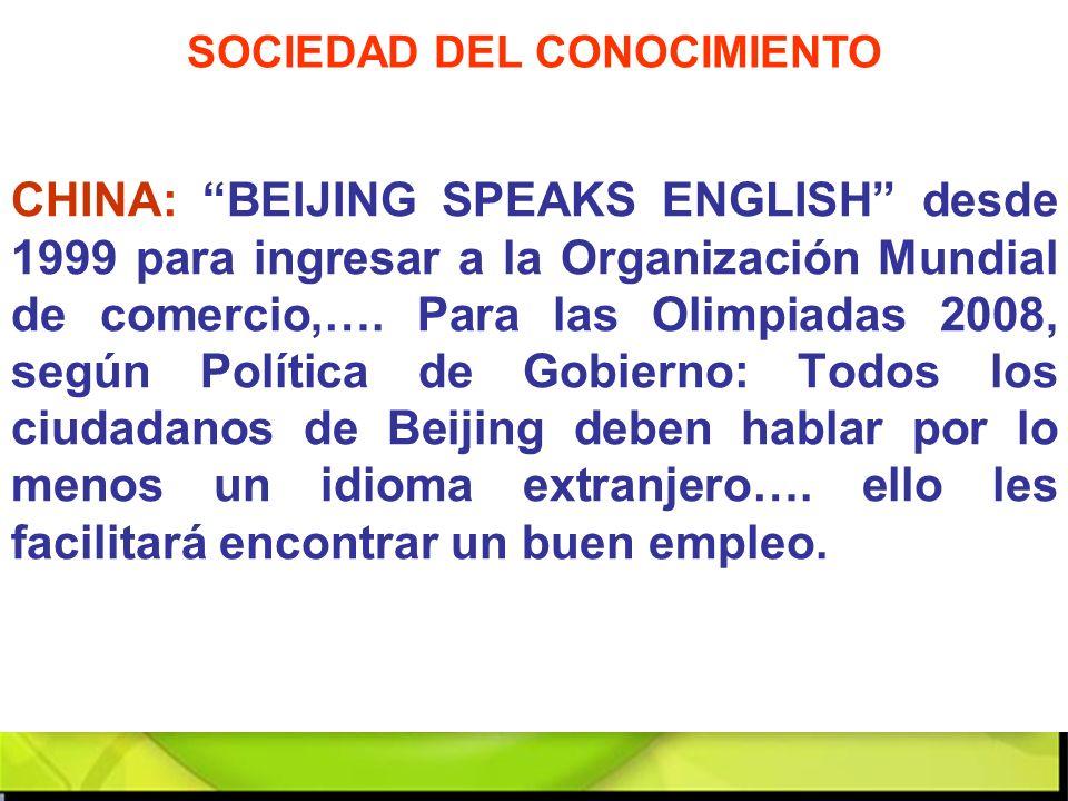 CHINA: BEIJING SPEAKS ENGLISH desde 1999 para ingresar a la Organización Mundial de comercio,…. Para las Olimpiadas 2008, según Política de Gobierno: