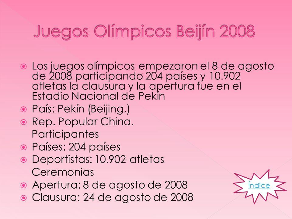 Los juegos olímpicos empezaron el 8 de agosto de 2008 participando 204 países y 10.902 atletas la clausura y la apertura fue en el Estadio Nacional de