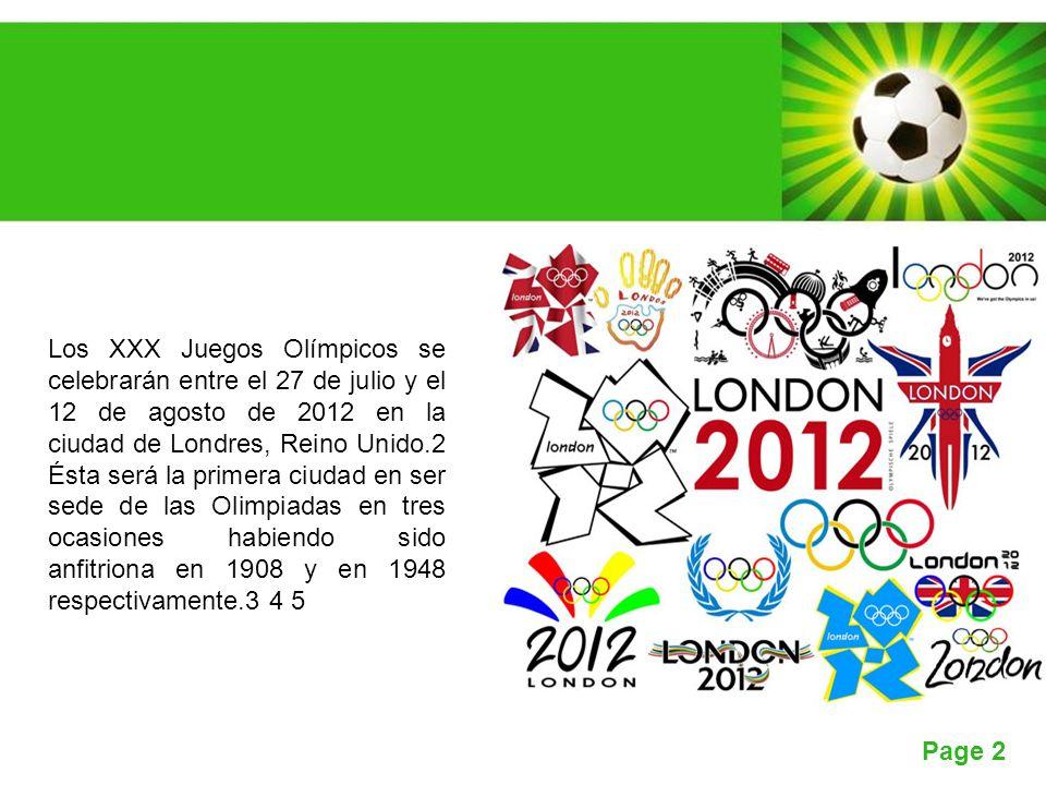Page 2 Los XXX Juegos Olímpicos se celebrarán entre el 27 de julio y el 12 de agosto de 2012 en la ciudad de Londres, Reino Unido.2 Ésta será la primera ciudad en ser sede de las Olimpiadas en tres ocasiones habiendo sido anfitriona en 1908 y en 1948 respectivamente.3 4 5