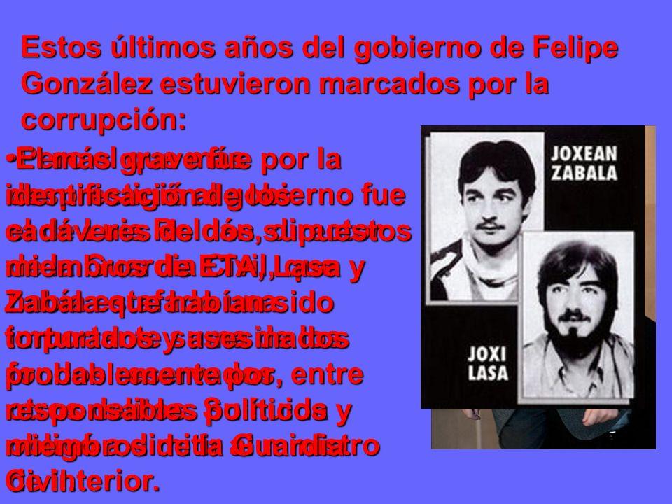 Estos últimos años del gobierno de Felipe González estuvieron marcados por la corrupción: Pero el que más desprestigió al gobierno fue el de Luis Roldán, director de la Guardia Civil, que había estafado una importante suma de los fondos reservados, entre otros delitos.