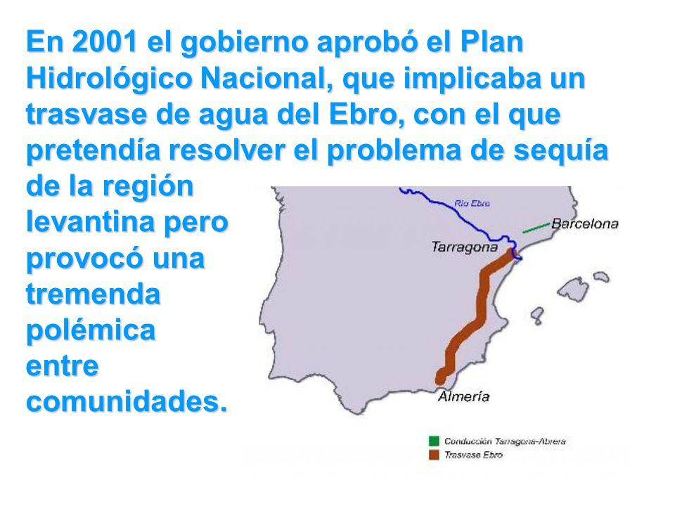 En 2001 el gobierno aprobó el Plan Hidrológico Nacional, que implicaba un trasvase de agua del Ebro, con el que pretendía resolver el problema de sequía de la región levantina pero provocó una tremenda polémica entre comunidades.