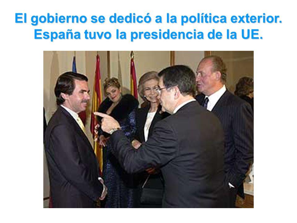 El gobierno se dedicó a la política exterior. España tuvo la presidencia de la UE.