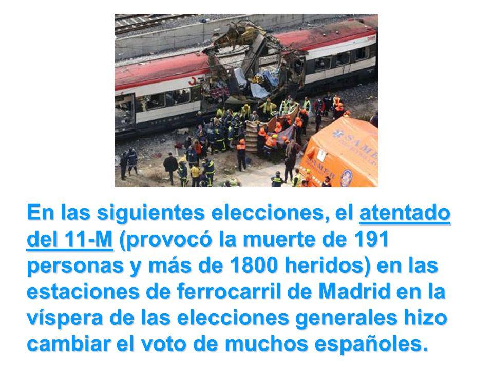 En las siguientes elecciones, el atentado del 11-M (provocó la muerte de 191 personas y más de 1800 heridos) en las estaciones de ferrocarril de Madrid en la víspera de las elecciones generales hizo cambiar el voto de muchos españoles.