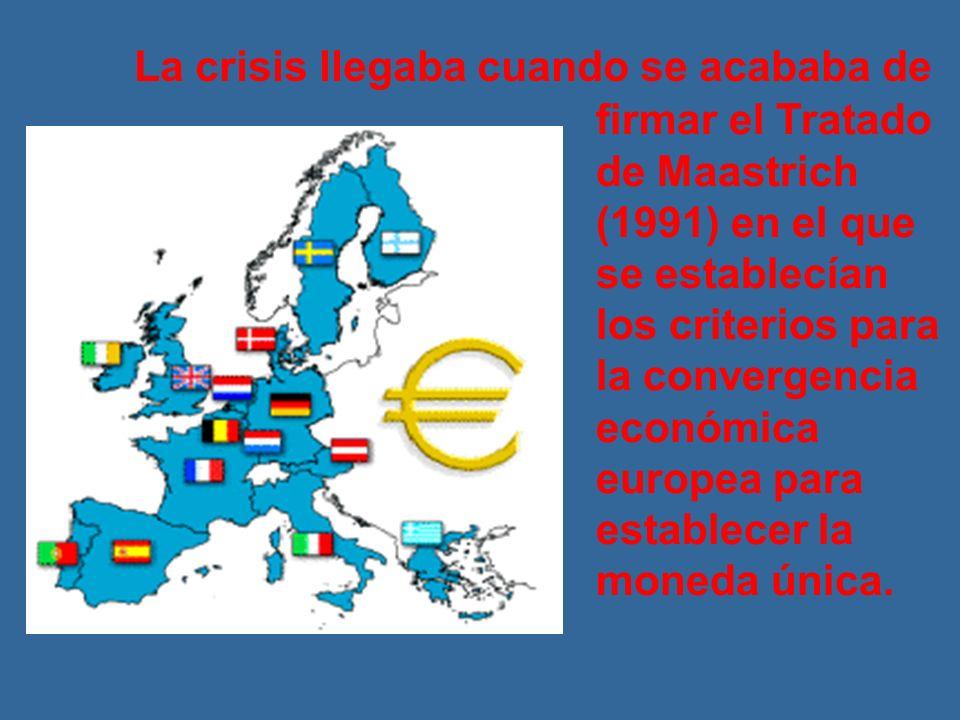 La crisis llegaba cuando se acababa de firmar el Tratado de Maastrich (1991) en el que se establecían los criterios para la convergencia económica europea para establecer la moneda única.