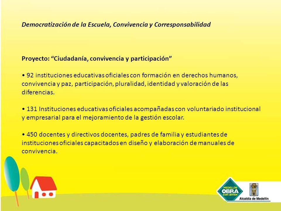 Democratización de la Escuela, Convivencia y Corresponsabilidad Proyecto: Ciudadanía, convivencia y participación 92 instituciones educativas oficiale