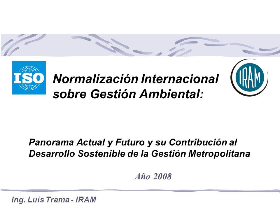 Panorama Actual y Futuro y su Contribución al Desarrollo Sostenible de la Gestión Metropolitana Normalización Internacional sobre Gestión Ambiental: Ing.