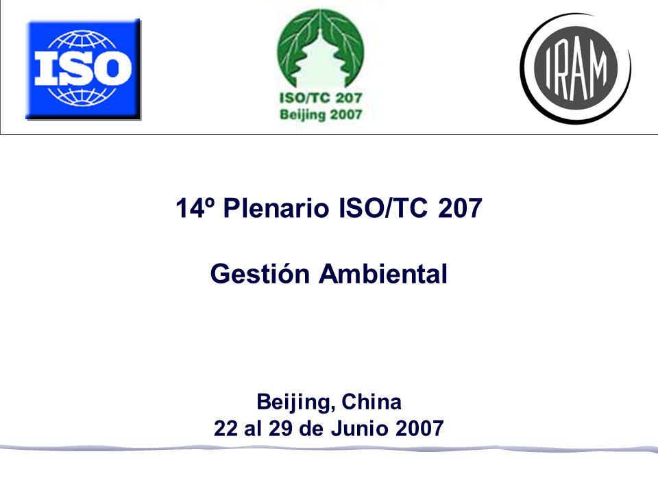 14º Plenario ISO/TC 207 Gestión Ambiental Beijing, China 22 al 29 de Junio 2007