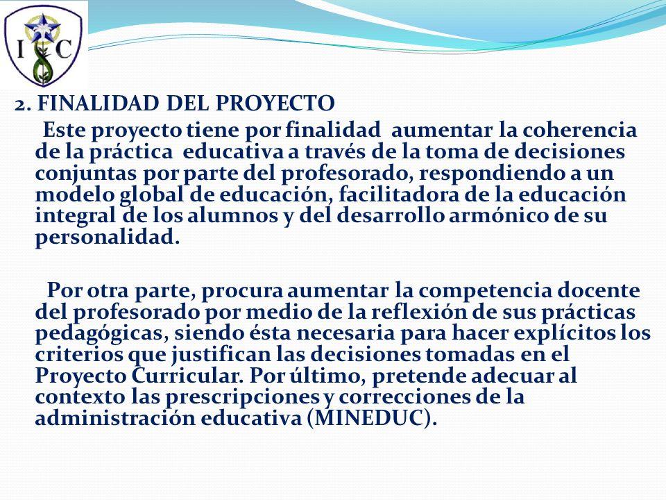 2. FINALIDAD DEL PROYECTO Este proyecto tiene por finalidad aumentar la coherencia de la práctica educativa a través de la toma de decisiones conjunta