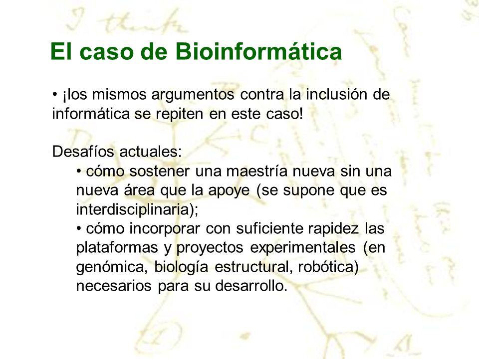 El caso de Bioinformática ¡los mismos argumentos contra la inclusión de informática se repiten en este caso! Desafíos actuales: cómo sostener una maes
