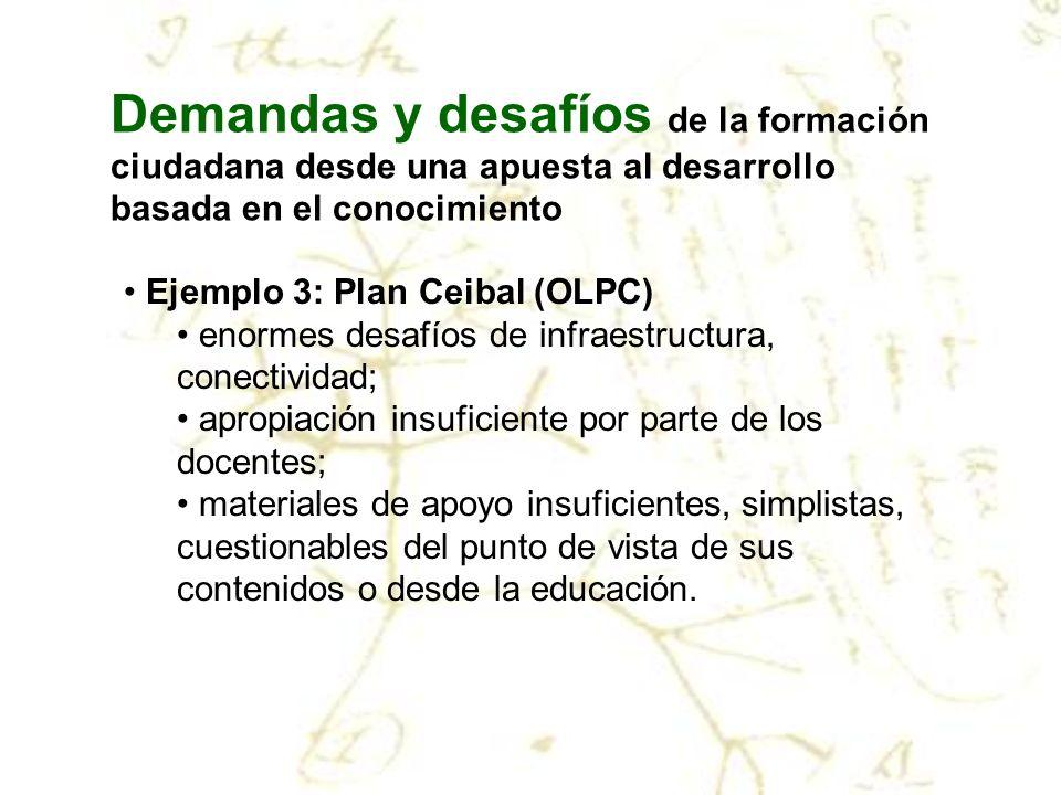 Demandas y desafíos de la formación ciudadana desde una apuesta al desarrollo basada en el conocimiento Ejemplo 3: Plan Ceibal (OLPC) enormes desafíos