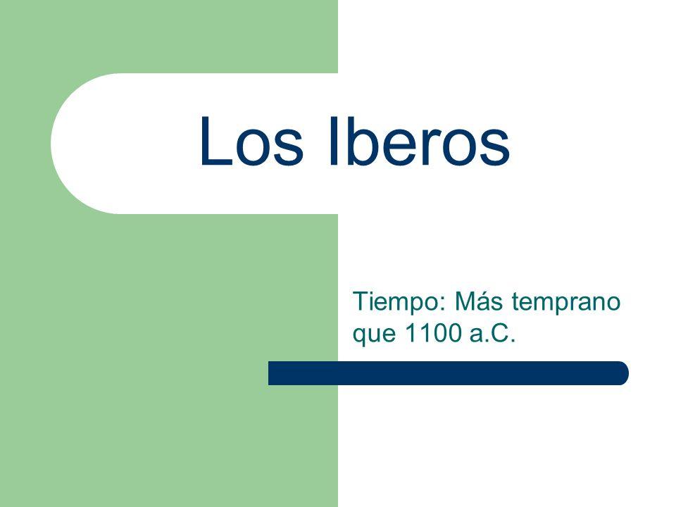 Los Iberos Tiempo: Más temprano que 1100 a.C.