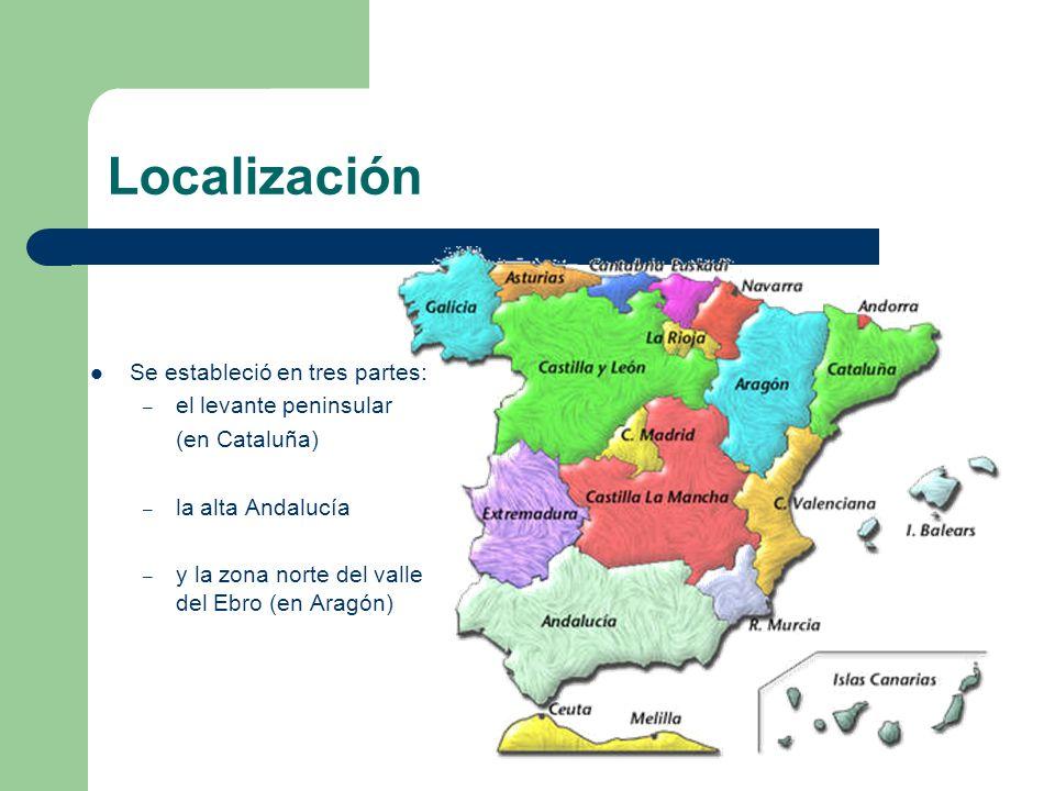 Localización Se estableció en tres partes: – el levante peninsular (en Cataluña) – la alta Andalucía – y la zona norte del valle del Ebro (en Aragón)