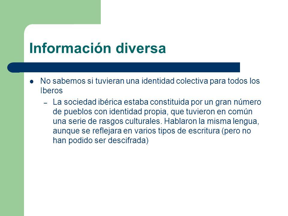 Información diversa No sabemos si tuvieran una identidad colectiva para todos los Iberos – La sociedad ibérica estaba constituida por un gran número d
