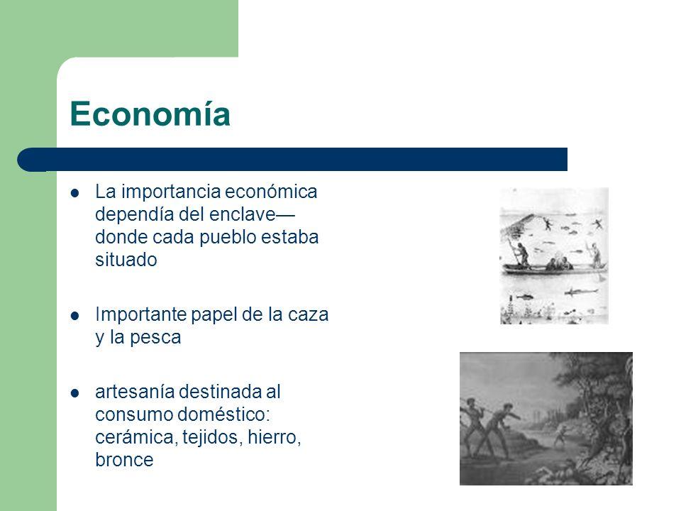 Economía La importancia económica dependía del enclave donde cada pueblo estaba situado Importante papel de la caza y la pesca artesanía destinada al