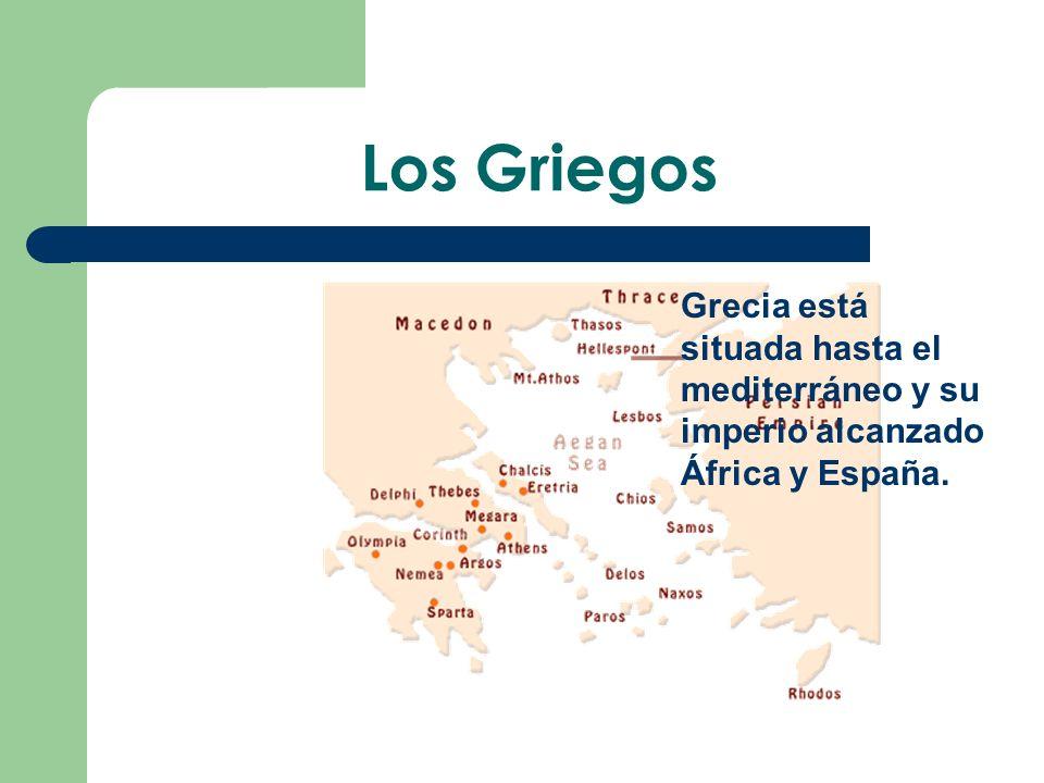 Los Griegos Grecia está situada hasta el mediterráneo y su imperio alcanzado África y España.