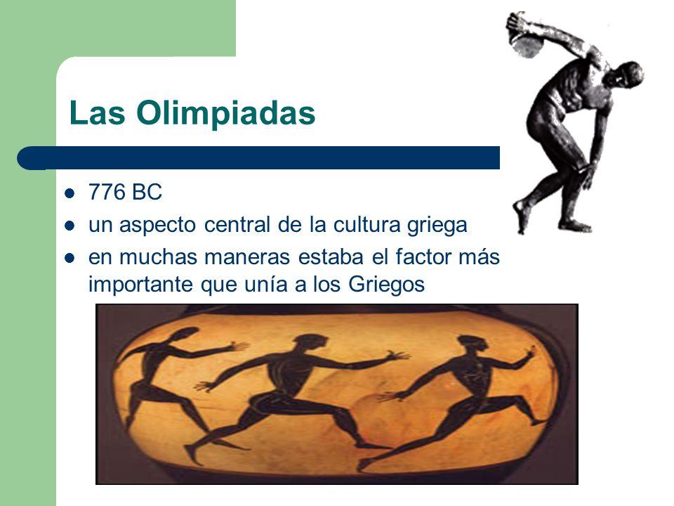 Las Olimpiadas 776 BC un aspecto central de la cultura griega en muchas maneras estaba el factor más importante que unía a los Griegos