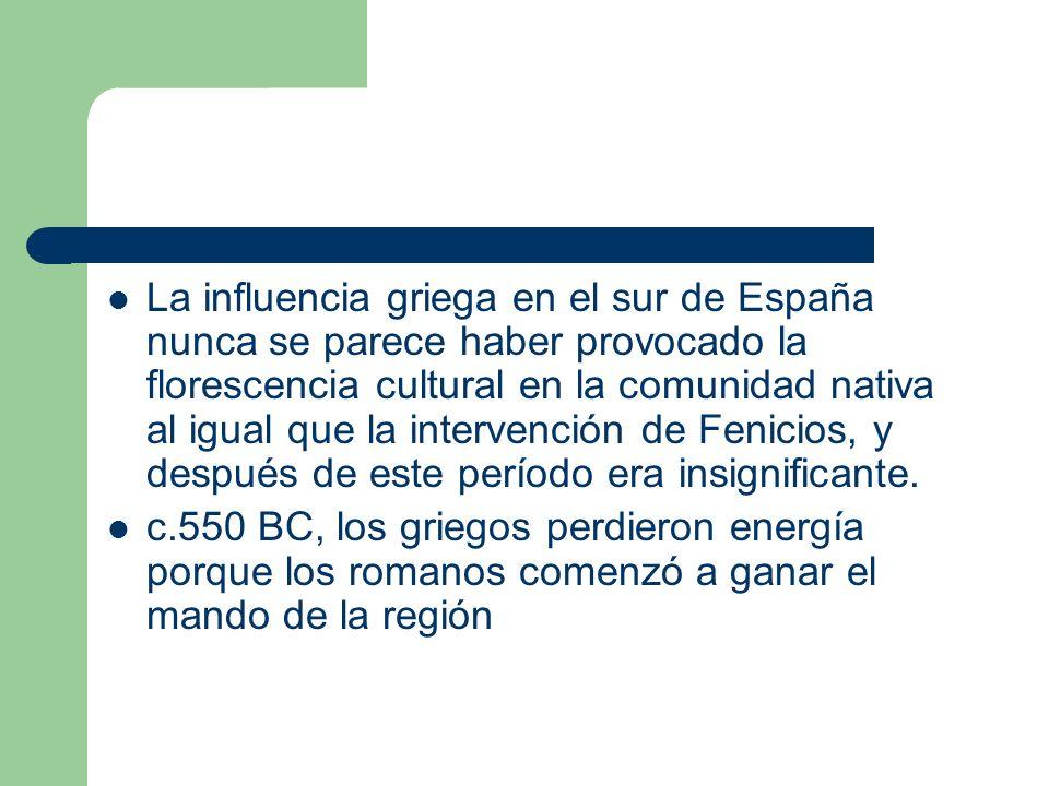 La influencia griega en el sur de España nunca se parece haber provocado la florescencia cultural en la comunidad nativa al igual que la intervención