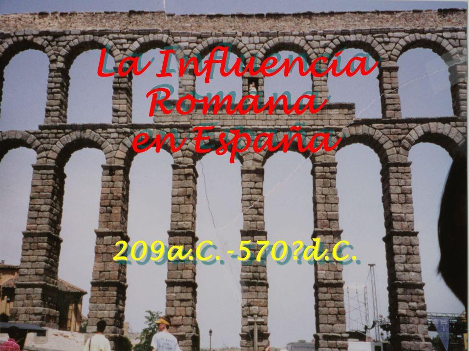 La Influencia Romana en España 209a.C.-570?d.C.209a.C.-570?d.C.