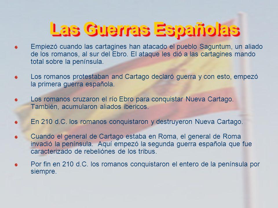 Las Guerras Españolas Empiezó cuando las cartagines han atacado el pueblo Saguntum, un aliado de los romanos, al sur del Ebro. El ataque les dió a las