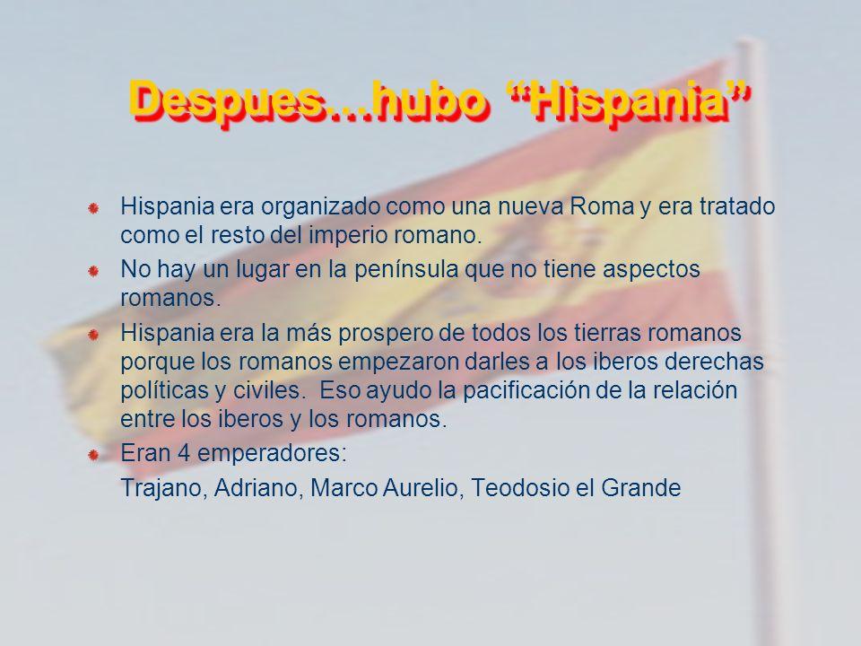 Despues…hubo Hispania Despues…hubo Hispania Hispania era organizado como una nueva Roma y era tratado como el resto del imperio romano. No hay un luga