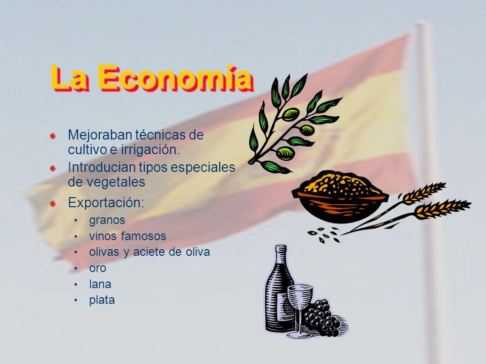 La Economía Mejoraban técnicas de cultivo e irrigación. Introducian tipos especiales de vegetales Exportación: granos vinos famosos olivas y aciete de