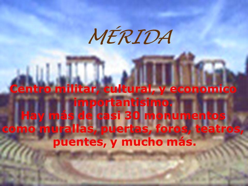MÉRIDA Centro militar, cultural, y economico importantisimo. Hay más de casi 30 monumentos como murallas, puertas, foros, teatros, puentes, y mucho má