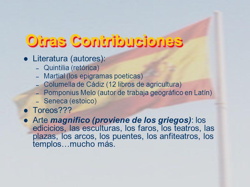 Otras Contribuciones Literatura (autores): – Quintilia (retórica) – Martial (los epigramas poeticas) – Columella de Cádiz (12 libros de agricultura) –