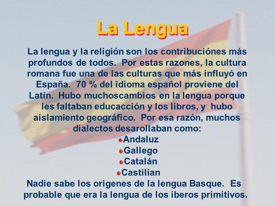 La Lengua La lengua y la religión son los contribuciónes más profundos de todos. Por estas razones, la cultura romana fue una de las culturas que más