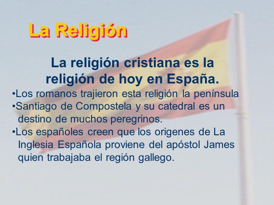 La Religión La religión cristiana es la religión de hoy en España. Los romanos trajieron esta religión la península Santiago de Compostela y su catedr