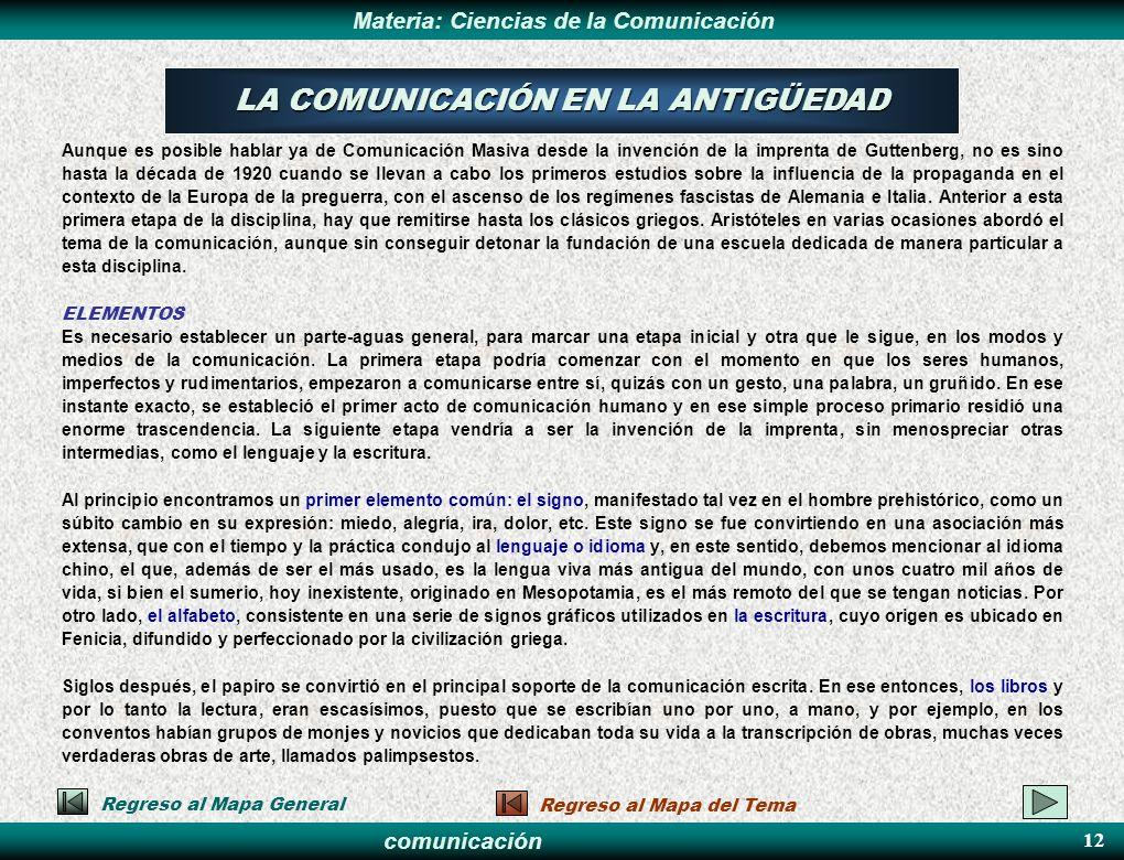 comunicación Materia: Ciencias de la Comunicación Aunque es posible hablar ya de Comunicación Masiva desde la invención de la imprenta de Guttenberg,