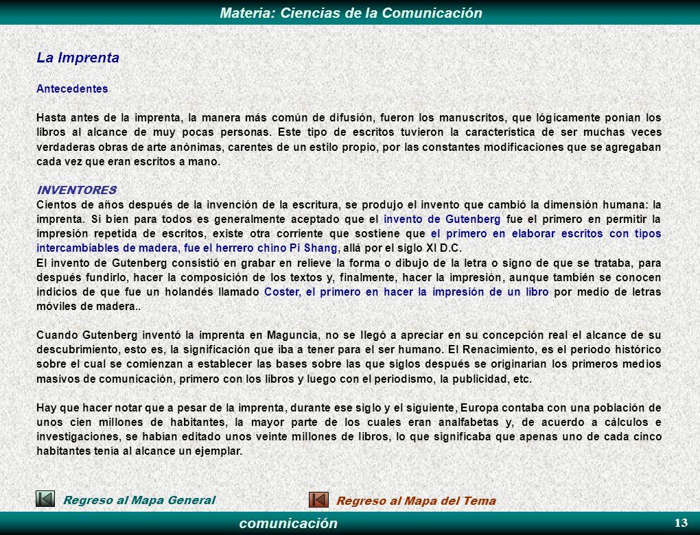 comunicación Materia: Ciencias de la Comunicación La Imprenta Antecedentes Hasta antes de la imprenta, la manera más común de difusión, fueron los man
