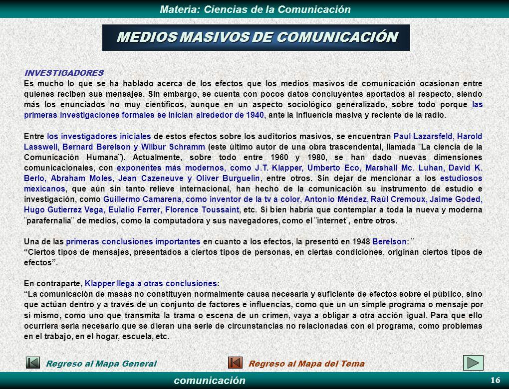 comunicación Materia: Ciencias de la Comunicación INVESTIGADORES Es mucho lo que se ha hablado acerca de los efectos que los medios masivos de comunic