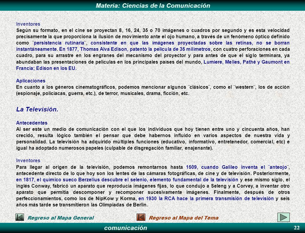comunicación Materia: Ciencias de la Comunicación Inventores Según su formato, en el cine se proyectan 8, 16, 24, 35 o 70 imágenes o cuadros por segun