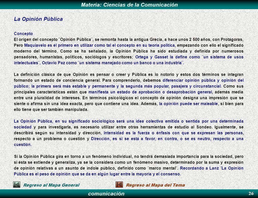 comunicación Materia: Ciencias de la Comunicación La Opinión Pública Concepto El origen del concepto ¨Opinión Pública¨, se remonta hasta la antigua Gr