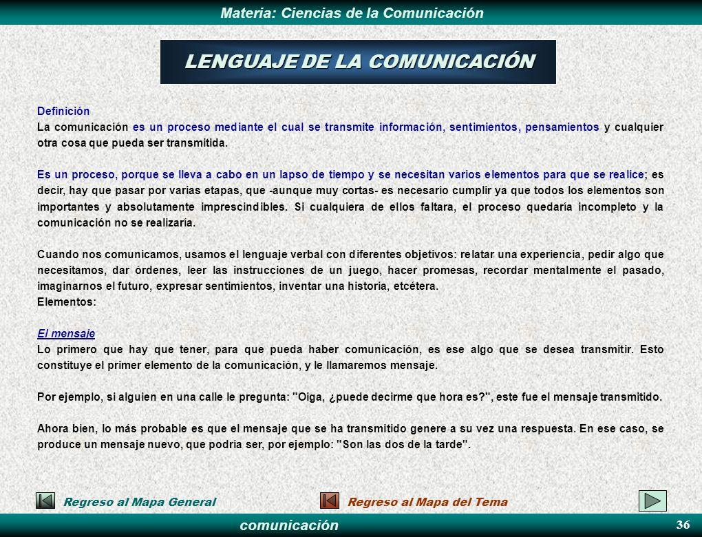 comunicación Materia: Ciencias de la Comunicación LENGUAJE DE LA COMUNICACIÓN Definición La comunicación es un proceso mediante el cual se transmite i