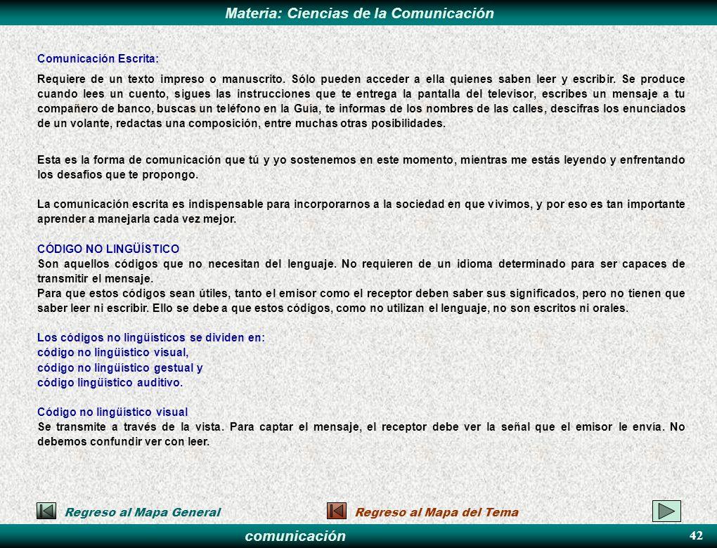 comunicación Materia: Ciencias de la Comunicación Comunicación Escrita: Requiere de un texto impreso o manuscrito. Sólo pueden acceder a ella quienes
