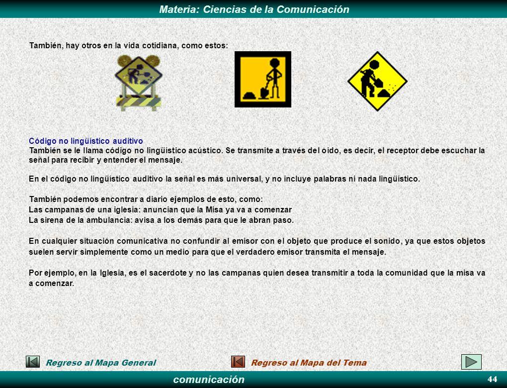 comunicación Materia: Ciencias de la Comunicación También, hay otros en la vida cotidiana, como estos: Código no lingüístico auditivo También se le ll