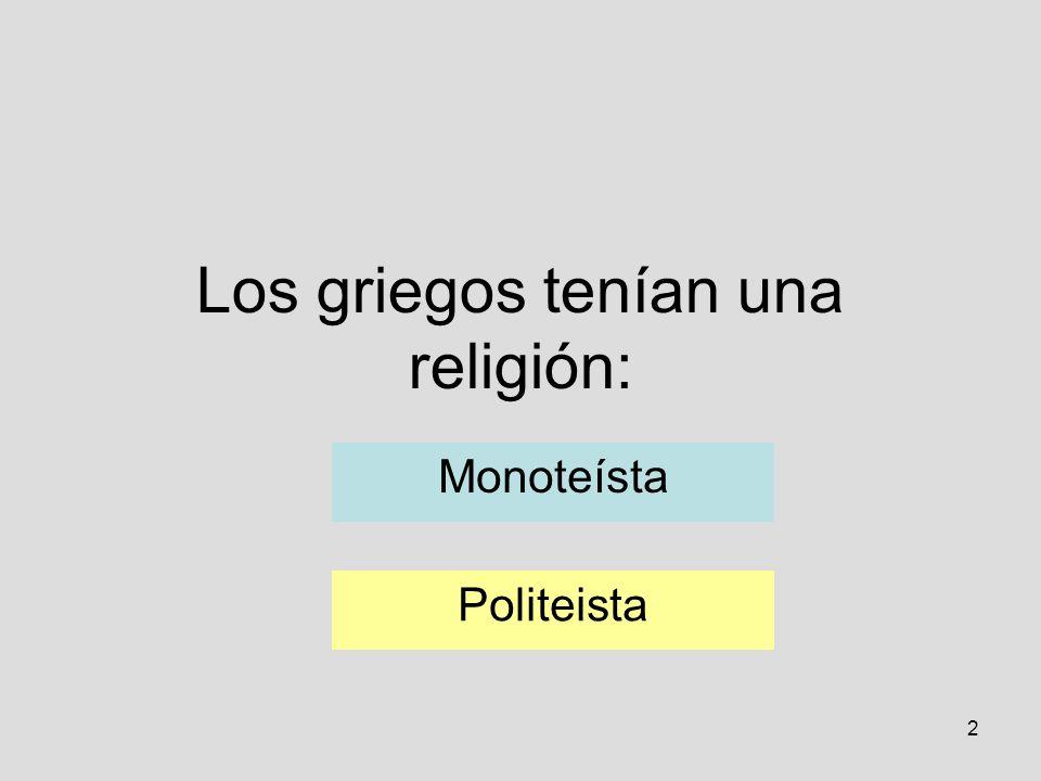 2 Los griegos tenían una religión: Monoteísta Politeista