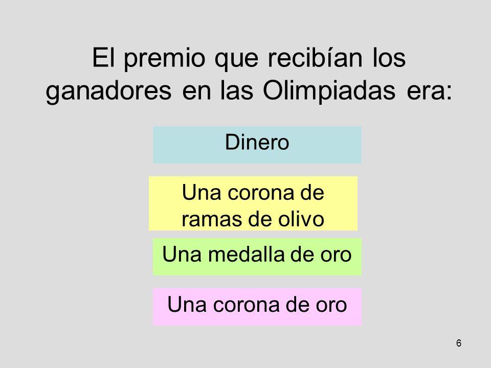 6 El premio que recibían los ganadores en las Olimpiadas era: Dinero Una corona de ramas de olivo Una medalla de oro Una corona de oro