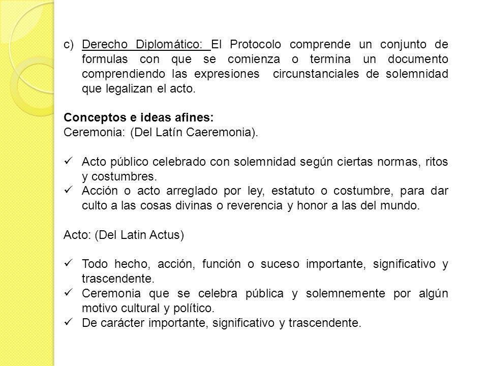 c)Derecho Diplomático: El Protocolo comprende un conjunto de formulas con que se comienza o termina un documento comprendiendo las expresiones circuns