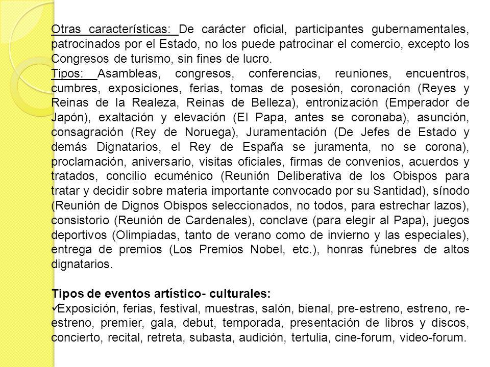 Otras características: De carácter oficial, participantes gubernamentales, patrocinados por el Estado, no los puede patrocinar el comercio, excepto lo