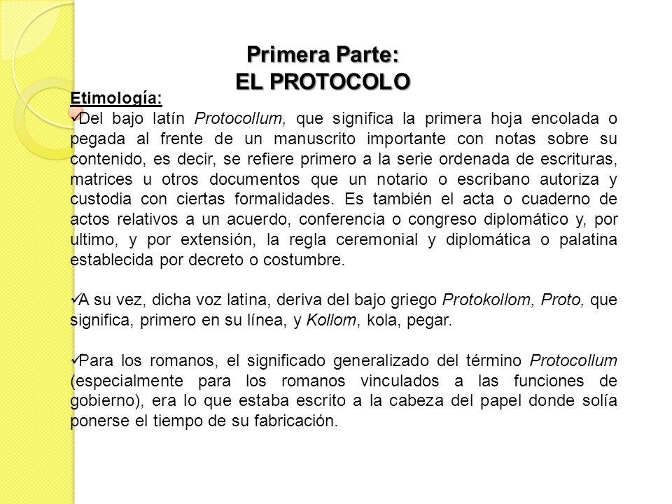 Primera Parte: EL PROTOCOLO Etimología: Del bajo latín Protocollum, que significa la primera hoja encolada o pegada al frente de un manuscrito importa